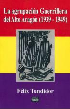 La agrupación guerrillera del Alto Aragón (1939-1949)