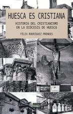 HUESCA ES CRISTIANA. HISTORIA DEL CRISTIANISMO EN LA DIÓCESIS DE HUESCA