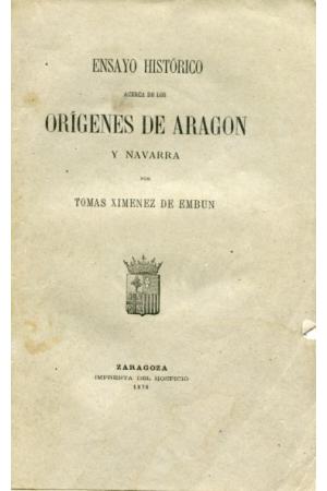 (1878) ENSAYO HISTÓRICO ACERCA DE LOS ORIGENES DE ARAGÓN Y NAVARRA.