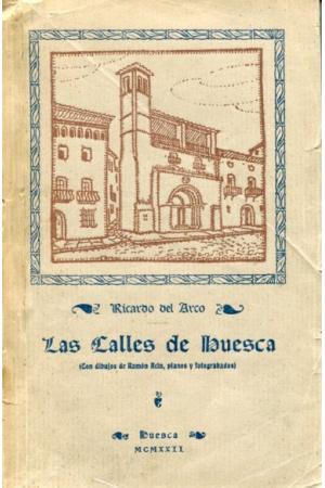 (1922) LAS CALLES DE HUESCA de RICARDO DEL ARCO Y GARAY (1922)