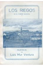 (1919)  LOS RIEGOS EN HUESCA DE LUIS MUR VENTURA