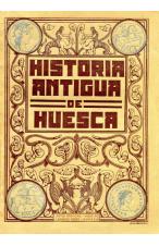 (1908) HISTORIA ANTIGUA DE HUESCA