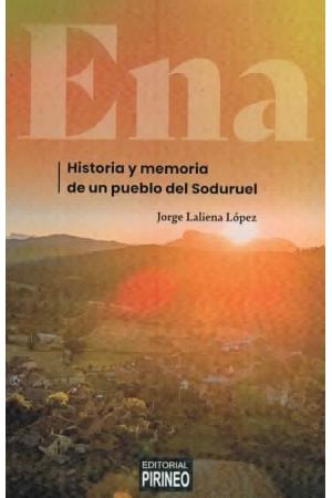 ENA. HISTORIA Y MEMORIA DE UN PUEBLO DEL SODURUEL